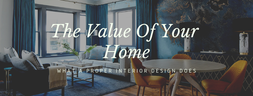 What A Proper Interior Design Does For The Value Of Your Home